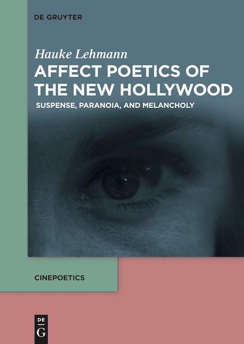 Hauke Lehmann: Affect Poetics of the New Hollywood: Suspense, Paranoia, and Melancholy