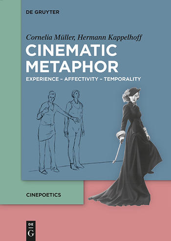 Cornelia Müller, Hermann Kappelhoff: Cinematic Metaphor. Experience – Affectivity – Temporality
