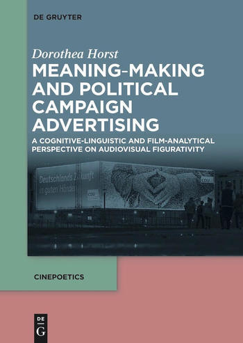 Dorothea Horst: Meaning-Making and Political Campaign Advertising. A Cognitive-linguistic and Film-analytical Perspective on Audiovisual Figurativity
